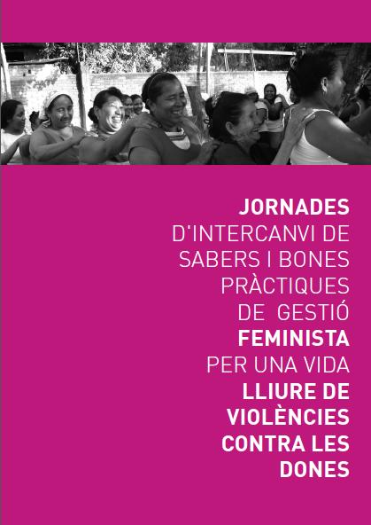 Dossier: Jornades d'intercanvi de sabers i bones pràctiques de gestió feminista per una vida lliure de violències contra les dones